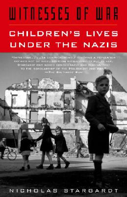 Witnesses of War: Children's Lives Under the Nazis, Stargardt, Nicholas