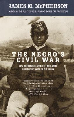 The Negro's Civil War: How American Blacks Felt and Acted During the War for the Union, McPHERSON, James M.
