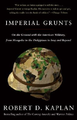 Image for Imperial Grunts: On the Ground with the American Military, from Mongolia to the Philippines to Iraq and Beyond