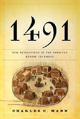 1491 : New Revelations Of The Americas Before Columbus, CHARLES C. MANN