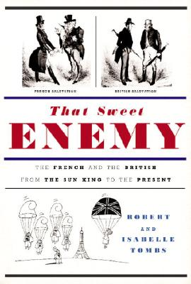 Image for That Sweet Enemy: The French and the British from the Sun King to the Present