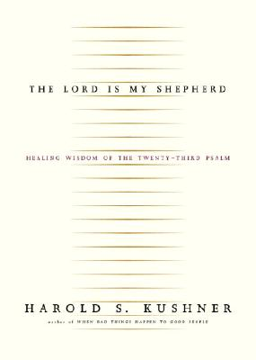 The Lord Is My Shepherd: Healing Wisdom of the Twenty-third Psalm, HAROLD S. KUSHNER