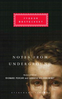 Notes from Underground (Everyman's Library), FYODOR DOSTOYEVSKY, RICHARD PEVEAR (TRANS.), LARISSA VOLOKHONSKY