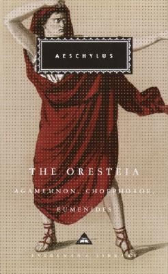 Image for The Oresteia: Agamemnon, Choephoroe, Eumenides (Everyman's Library)