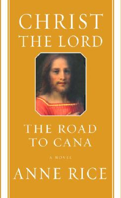 Christ the Lord: The Road to Cana, Rice, Anne