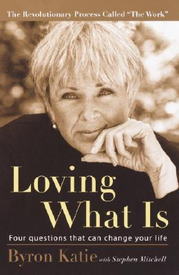 Loving What Is: Four Questions That Can Change Your Life, Byron Katie, Stephen Mitchell