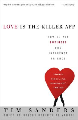 Love Is the Killer App: How to Win Business and Influence Friends, Sanders, Tim