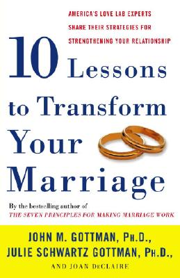 Image for Ten Lessons to Transform Your Marriage: America's Love Lab Experts Share Their Strategies for Strengthening Your Relationship