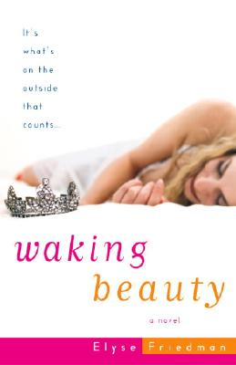 Waking Beauty: A Novel, ELYSE FRIEDMAN