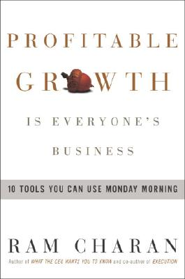 Profitable Growth Is Everyone's Business: 10 Tools You Can Use Monday Morning, Charan, Ram