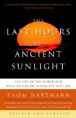 The Last Hours of Ancient Sunlight: Revised and Updated: The Fate of the World and What We Can Do Before It's Too Late, Thom Hartmann