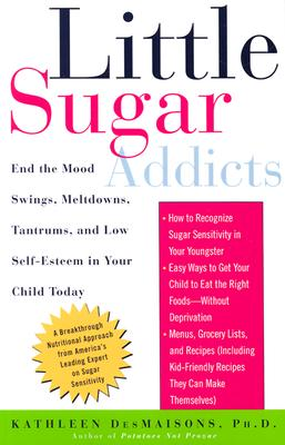 Image for Little Sugar Addicts: End the Mood Swings, Meltdowns, Tantrums, and Low Self-Esteem in Your Child Today