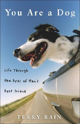 Image for You Are a Dog: Life Through the Eyes of Man's Best Friend