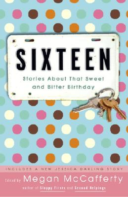 Image for Sixteen: Stories About That Sweet and Bitter Birthday