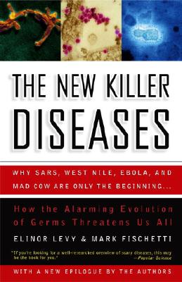New Killer Diseases : How the Alarming Evolution of Germs Threatens Us All, ELINOR LEVY, MARK FISCHETTI