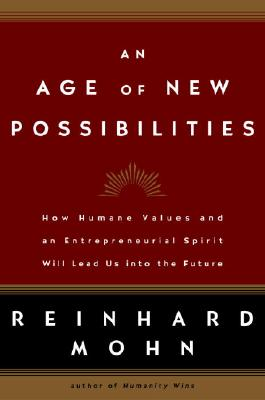 Image for An Age of New Possibilities: How Humane Values and an Entrepreneurial Spirit Will Lead Us into the Future