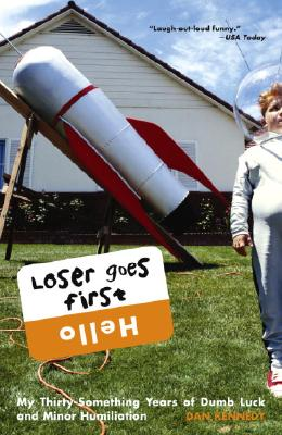 Image for Loser Goes First: My Thirty-Something Years of Dumb Luck and Minor Humiliation