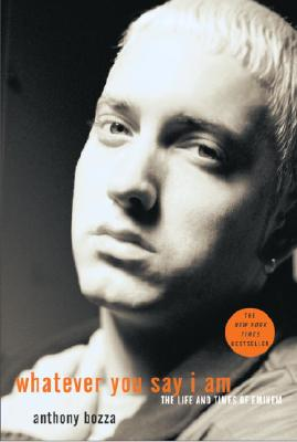 Image for Whatever You Say I Am: The Life and Times of Eminem