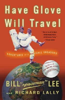 "HAVE GLOVE, WILL TRAVEL: ADVENTURES OF, BILL ""SPACEMAN"" LEE"
