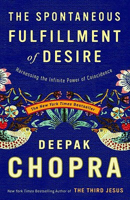 Image for The Spontaneous Fulfillment of Desire: Harnessing the Infinite Power of Coincidence (Chopra, Deepak)