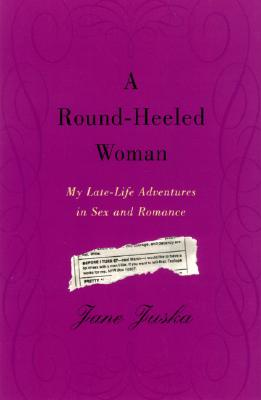 Image for A Round-Heeled Woman: My Late-Life Adventures in Sex and Romance