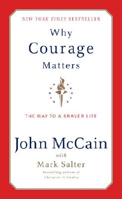 Why Courage Matters: The Way to a Braver Life, McCain, John; Salter, Marshall