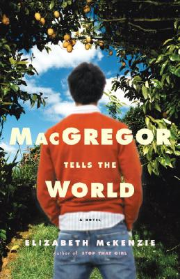 MacGregor Tells the World: A Novel, McKenzie, Elizabeth