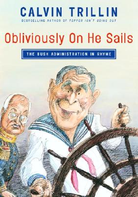 Obliviously On He Sails: The Bush Administration in Rhyme, Calvin Trillin