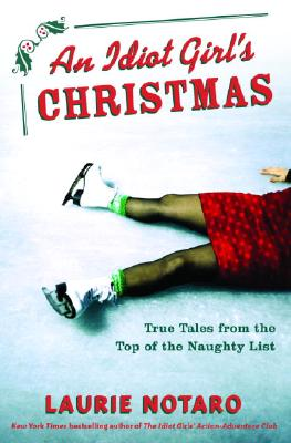 An Idiot Girl's Christmas: True Tales From The Top Of The Naughty List, Notaro, Laurie