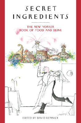 Image for Secret Ingredients: The New Yorker Book of Food and Drink