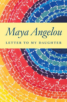 Letter to My Daughter, Angelou, Maya