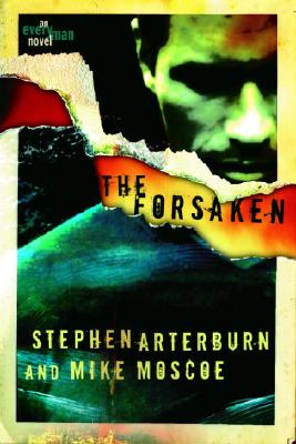 The Forsaken (Every Man Series), Arterburn, Stephen; Moscoe, Mike