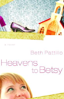 Heavens To Betsy, Pattillo, Beth