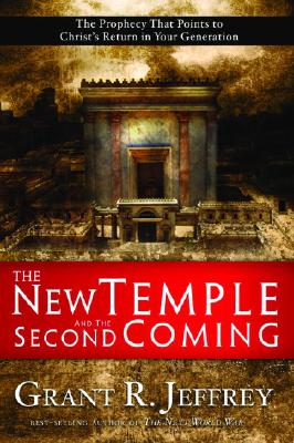 The New Temple and the Second Coming: The Prophecy That Points to Christ's Return in Your Generation, Jeffrey, Grant R.