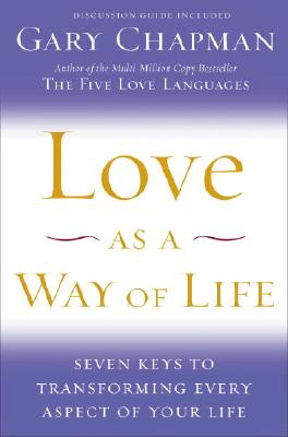 Love as a Way of Life: Seven Keys to Transforming Every Aspect of Your Life, Chapman, Gary