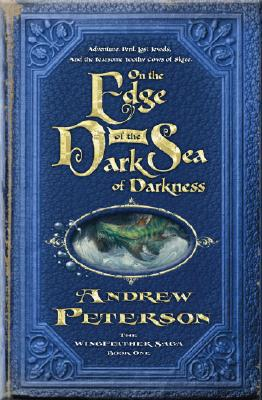 On the Edge of the Dark Sea of Darkness: Adventure. Peril. Lost Jewels. And the Fearsome Toothy Cows of Skree. (The Wingfeather Saga), Andrew Peterson