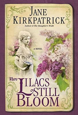 Where Lilacs Still Bloom: A Novel, Kirkpatrick, Jane
