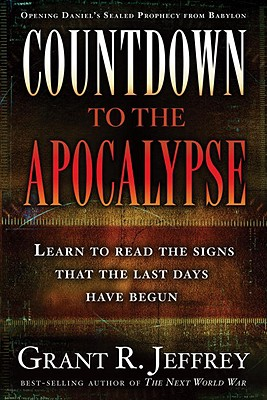 Countdown to the Apocalypse: Learn to read the signs that the last days have begun., Jeffrey, Grant R.
