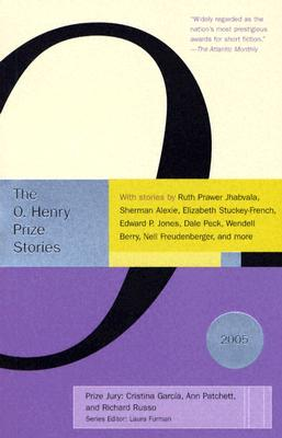 The O. Henry Prize Stories 2005, with Stories By Ruth Prawer Jhabvala, Sherman Alexie, Elizabeth Stuckey-French, Edward P. Jones, Dale Peck, Wendell Berry, Nell Freudenberger, and More, Furman, Laura; Garcia, Cristina; Patchett, Ann; Russo, Richard