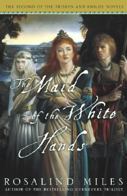 The Maid of the White Hands (Tristan and Isolde Novels, Book 2), Miles, Rosalind