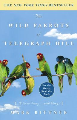The Wild Parrots of Telegraph Hill: A Love Story . . . with Wings, Bittner, Mark