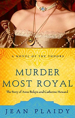 Murder Most Royal: The Story of Anne Boleyn and Catherine Howard, Jean Plaidy aka Eleanor Hibbert