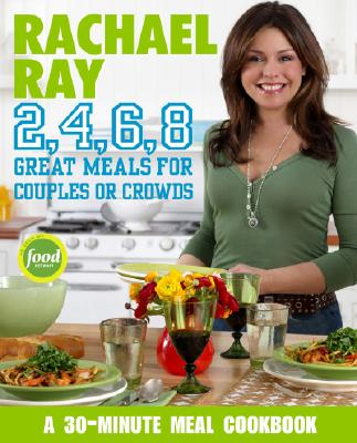 Rachael Ray 2, 4, 6, 8: Great Meals for Couples or Crowds, Rachael Ray