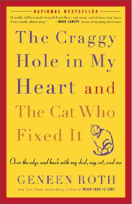 The Craggy Hole in My Heart and the Cat Who Fixed It: Over the Edge and Back with My Dad, My Cat, and Me, Geneen Roth