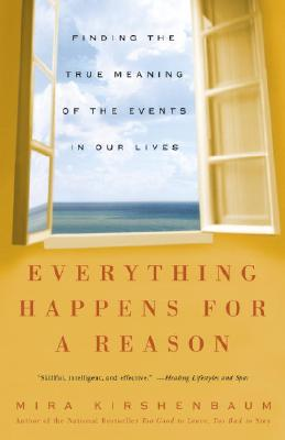 Everything Happens for a Reason: Finding the True Meaning of the Events in Our Lives, Mira Kirshenbaum