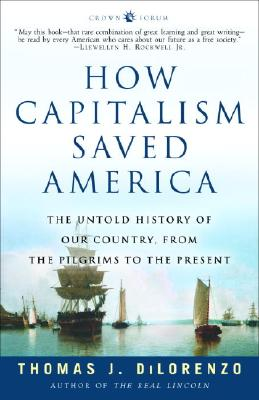 Image for How Capitalism Saved America: The Untold History of Our Country, from the Pilgrims to the Present