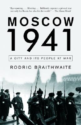 Moscow 1941: A City and Its People at War (Vintage), Rodric Braithwaite