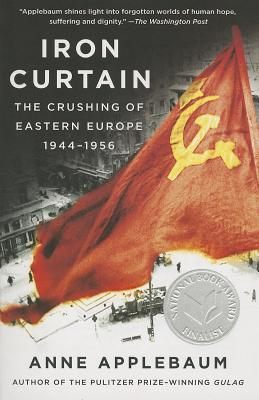 Image for Iron Curtain: The Crushing of Eastern Europe, 1944-1956