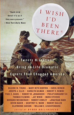 Image for I Wish I'd Been There: Twenty Historians Bring to Life the Dramatic Events That Changed America (Vintage)
