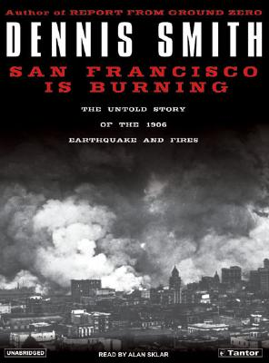 Image for San Francisco Is Burning: The Untold Story of the 1906 Earthquake and Fires